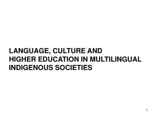 LANGUAGE, CULTURE AND  HIGHER EDUCATION IN MULTILINGUAL INDIGENOUS SOCIETIES