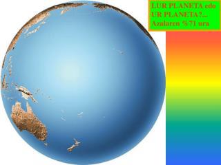 LUR PLANETA edo UR PLANETA?... Azalaren %71 ura