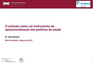 O contrato como um instrumento de operacionalização das políticas de saúde Dr. Oriol Morera