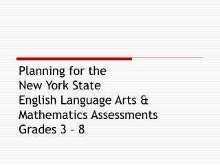 Planning for the New York State English Language Arts  Mathematics Assessments Grades 3   8