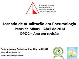 Jornada de atualização em Pneumologia   Patos de Minas – Abril de 2014 DPOC – Ano em revisão