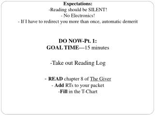 DO NOW-Pt. 1:  GOAL TIME— 15 minutes Take out Reading Log READ  chapter 8 of  The Giver