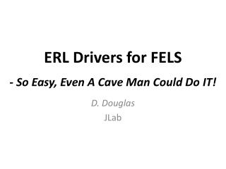 ERL Drivers for FELS