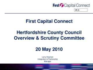 First Capital Connect Hertfordshire County Council Overview & Scrutiny Committee 20 May 2010