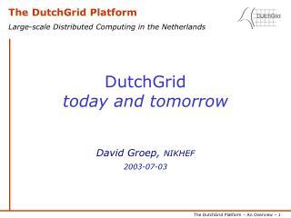 DutchGrid  today and tomorrow