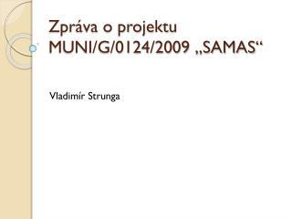 """Zpráva o projektu MUNI/G/0124/2009 """"SAMAS"""""""