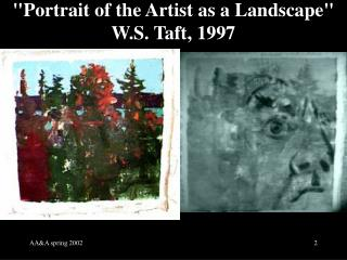 """Portrait of the Artist as a Landscape"" W.S. Taft, 1997"