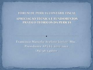 Francisco Marcelo Avelino Junior, Msc. Presidente APCEC 2010-2012 85 96.145600