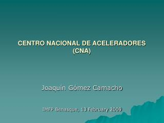 CENTRO NACIONAL DE ACELERADORES (CNA)