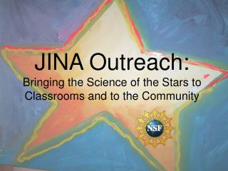 JINA Outreach: Bringing the Science of the Stars to Classrooms and to the Community