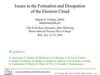 Issues in the Formation and Dissipation of the Electron Cloud Miguel A. Furman, LBNL