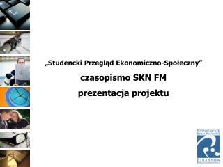 """""""Studencki Przegląd Ekonomiczno-Społeczny"""" czasopismo SKN FM prezentacja projektu"""