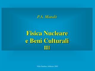 P.A. Mand� Fisica Nucleare  e Beni Culturali II I