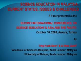 SCIENCE EDUCATION IN MALAYSIA: CURRENT STATUS, ISSUES & CHALLENGES