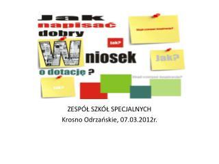 ZESPÓŁ SZKÓŁ SPECJALNYCH Krosno Odrzańskie, 07.03.2012r.