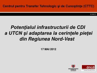 Potenţialul infrastructurii de CDI   a UTCN şi adaptarea la cerinţele pieţei