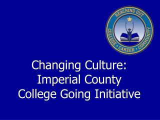 Changing Culture: Imperial County  College Going Initiative