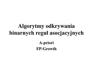 Algorytmy odkrywania binarnych reguł asocjacyjnych