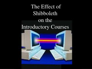 The Effect of Shibboleth on the  Introductory Courses