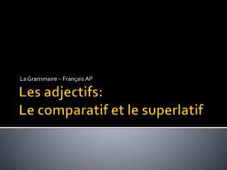 Les  adjectifs : Le  comparatif  et le  superlatif