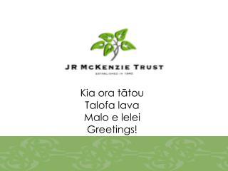 Kia ora tātou  Talofa lava  Malo e lelei  Greetings!