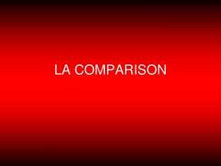 LA COMPARISON