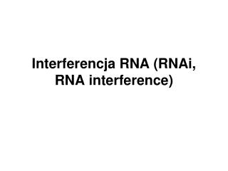 Interferencja RNA (RNAi, RNA interference)