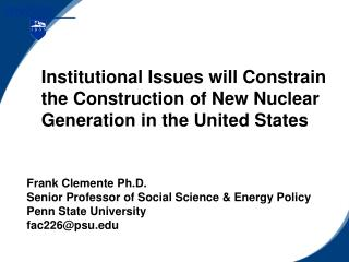Frank Clemente Ph.D. Senior Professor of Social Science & Energy Policy Penn State University