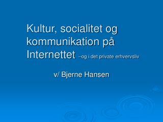 Kultur, socialitet og kommunikation på Internettet  –og i det private erhvervsliv