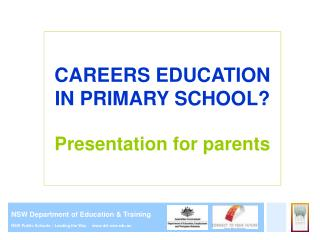 CAREERS EDUCATION IN PRIMARY SCHOOL  Presentation for parents