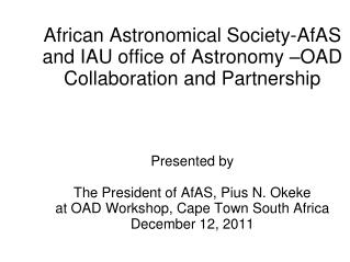 African Astronomical Society-AfAS and IAU office of Astronomy –OAD Collaboration and Partnership