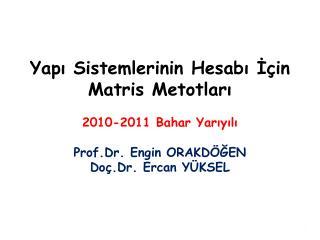 Yapı Sistemlerinin Hesabı İçin  Matris Metotları 2010-2011 Bahar Yarıyılı