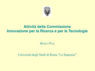 Attività della Commissione Innovazione per la Ricerca e per le Tecnologie Renzo Piva
