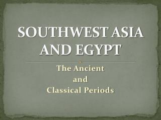 SOUTHWEST ASIA AND EGYPT