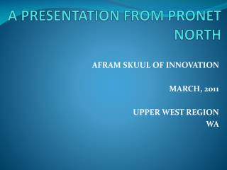 A PRESENTATION FROM PRONET NORTH