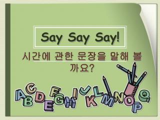 Say  Say Say !