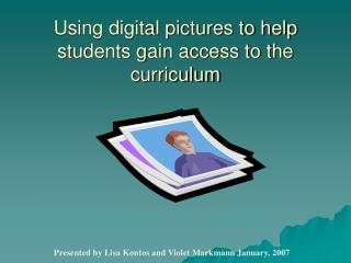 Using digital pictures to help students gain access to the curriculum