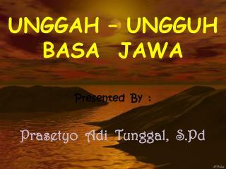 UNGGAH – UNGGUH BASA  JAWA