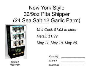 New York Style  36/9oz Pita Shipper (24 Sea Salt 12 Garlic Parm)