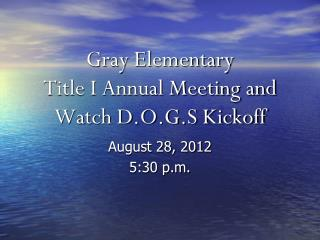 Gray Elementary  Title I Annual Meeting and Watch D.O.G.S Kickoff