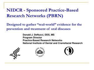 Donald J. DeNucci, DDS, MS Program Director Practice-Based Research Networks