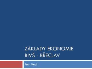 Základy ekonomie BIVŠ -  břeclav