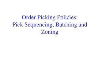 Order Picking Policies: Pick Sequencing, Batching and Zoning