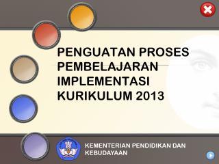 PENGUATAN PROSES PEMBELAJARAN IMPLEMENTASI KURIKULUM 2013