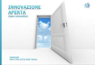 INNOVAZIONE APERTA (open innovation)