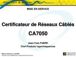 MISE EN SERVICE Certificateur de Réseaux Câblés CA7050 Jean-Yves FABRE