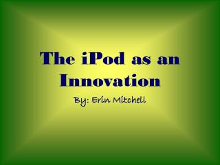 The iPod as an Innovation