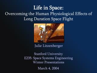 Life in Space: Overcoming the Human Physiological Effects of Long Duration Space Flight