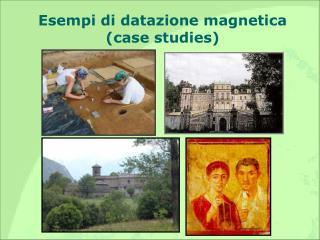 Esempi di datazione magnetica (case studies)