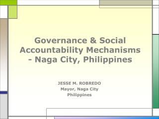 Governance  Social Accountability Mechanisms  - Naga City, Philippines